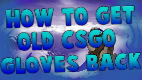 How to get Old CSGO gloves back!! 2017 (Undeteced