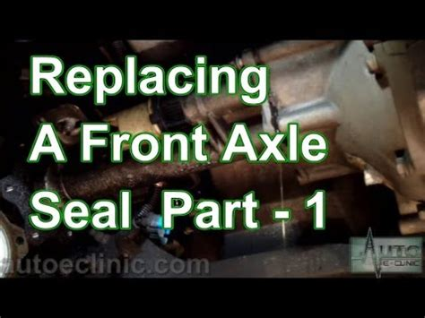 Part 1- How To Replace A Front Axle Shaft Seal (RH Front