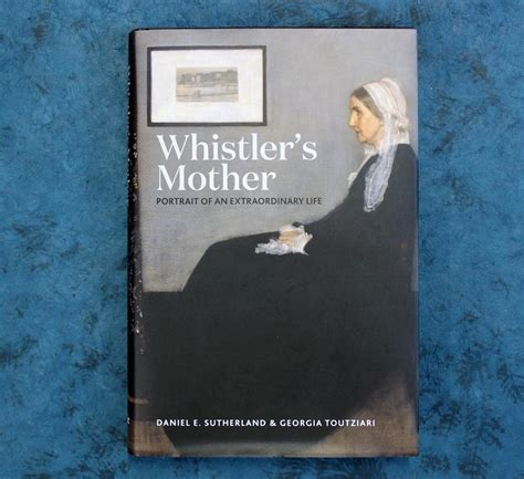 Whistler's Mother - Portrait of an Extraordinary LifeYale