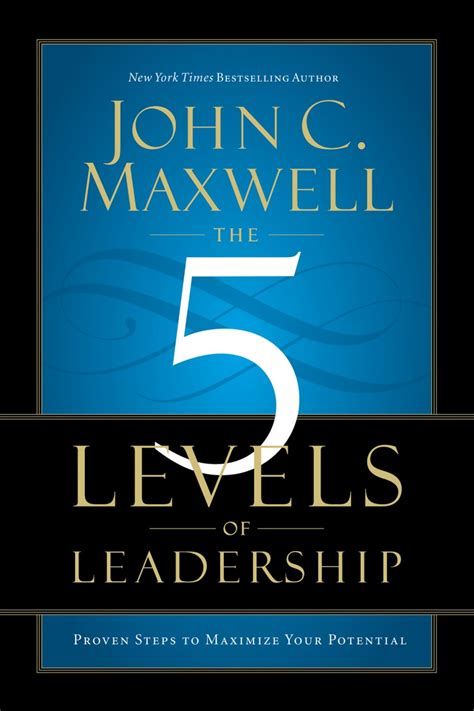 The Five Levels of Leadership: Proven Steps to Maximize