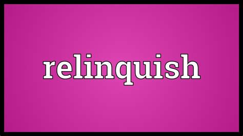 Relinquish Meaning - YouTube